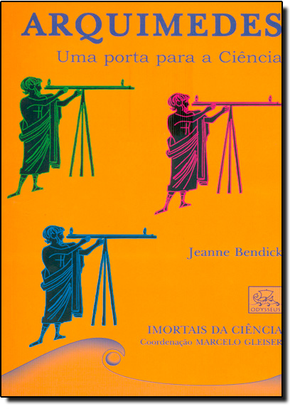 Arquimedes: Uma Porta Para a Ciência - Coleção Imortais da Ciência, livro de Jeanne Bendick