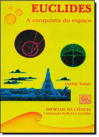 Euclides: A Conquista do Espaço - Coleção Imortais da Ciência, livro de Carlos Tomei