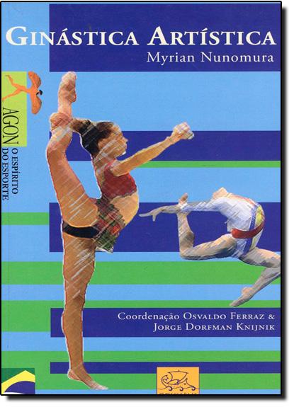 Ginástica Artística: O Espírito do Esporte - Coleção Agon, livro de Myrian Nunomura