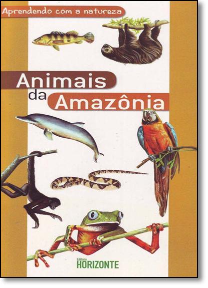 Animais da Amazônia: Aprendendo com a Natureza, livro de Sueli Ângelo Furlan