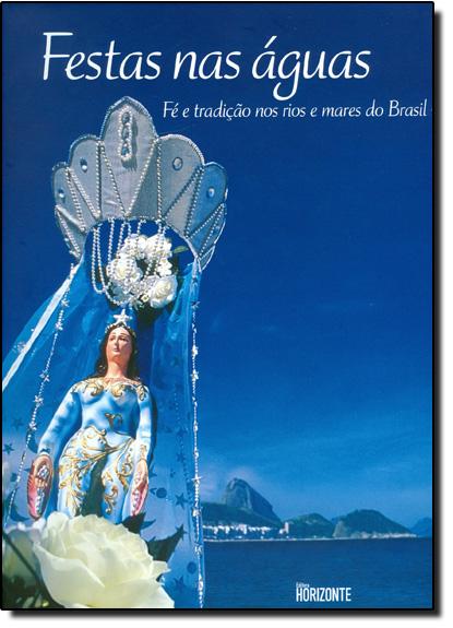 Festas nas Águas: Fé e Tradição nos Rios e Mares do Brasil, livro de Vários Autores