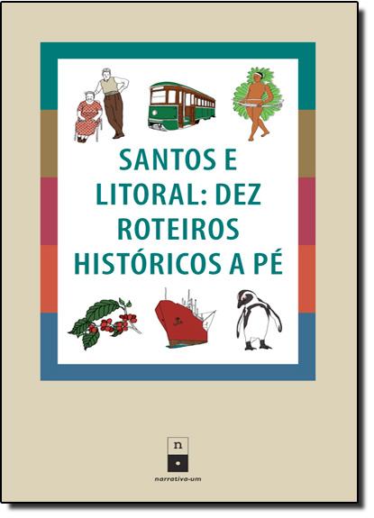 Santos e Litoral: Dez Roteiros Históricos a Pé, livro de Roney Cytrynowicz