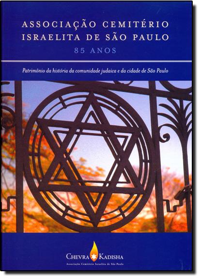 Associação Cemitério Israelita de São Paulo: Patrimônio da História da Comunidade Judaica e da Cidade de São Paulo, livro de Roney Cytrynowicz