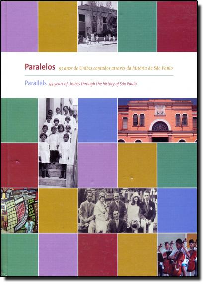Paralelos: 95 Anos de Unibes Contados Através da História de São Paulo, livro de Roney Cytrynowicz