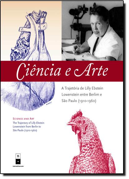 Ciência e Arte: A Trajetória de Lilly Ebstein Lowenstein Entre Berlim e São Paulo 1910-1960, livro de Roney Cytrynowicz