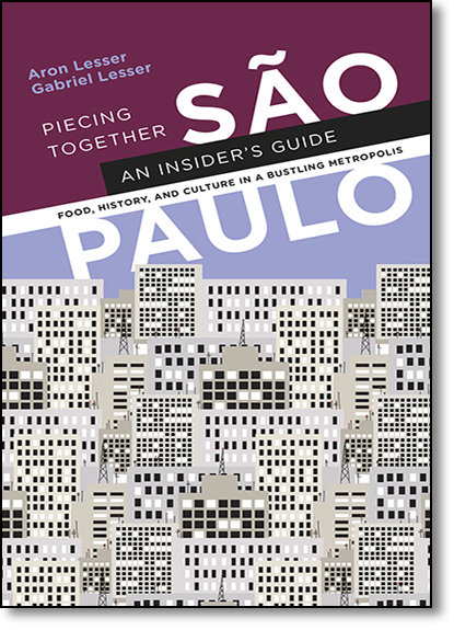Piecing Together São Paulo: An Insiders Guide To Food, History, and Culture in a Bustling Metropolis, livro de Aron Lesser