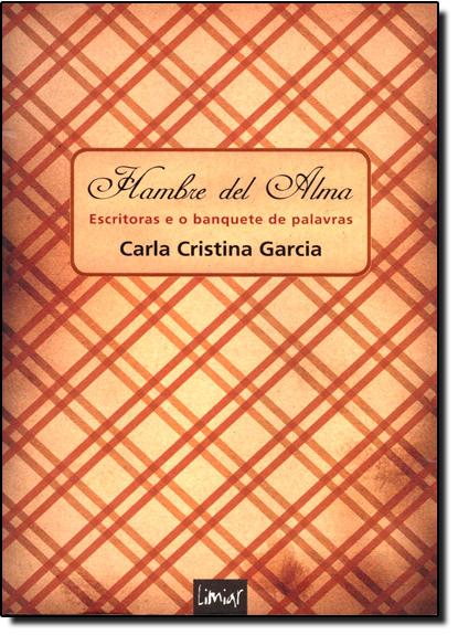 HAMBRE DEL ALMA - ESCRITORAS E O BANQUETE DE PALAVRAS, livro de Millandre Garcia