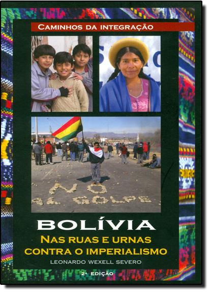 Bolívia Nas Ruas e Urnas Contra o Imperialismo, livro de Leonardo Wexell Severo