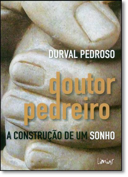 Doutor Pedreiro: A Construção de Um Sonho, livro de Durval Pedroso