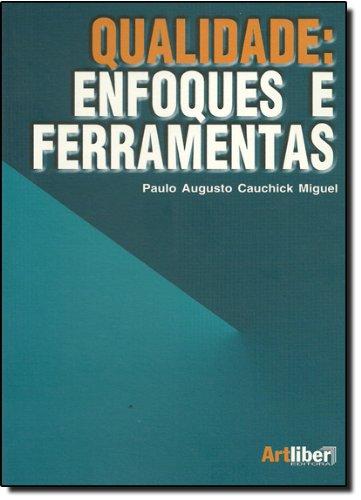 Qualidade: Enfoques e Ferramentas, livro de Paulo Augusto Cauchick Miguel