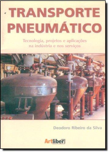 Transporte Pneumático: Tecnologia, Projetos e Aplicações na Industria e nos Serviçõs, livro de Deodoro Ribeiro da Silva