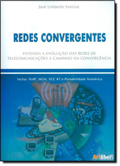 Redes Convergentes: Entenda a Evolução das Redes de Telecomunicações a Caminho da Convergência, livro de José Umberto Sverzut