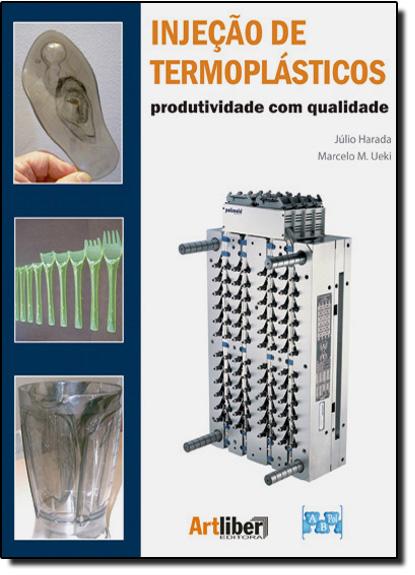 Injeção de Termoplásticos: Produtividade Com Qualidade, livro de Júlio Harada
