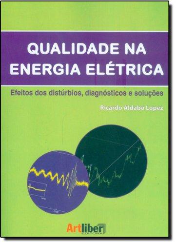 Qualidade na Energia Elétrica: Efeitos dos Distúrbios, Diagnósticos e Soluções, livro de ALDABO