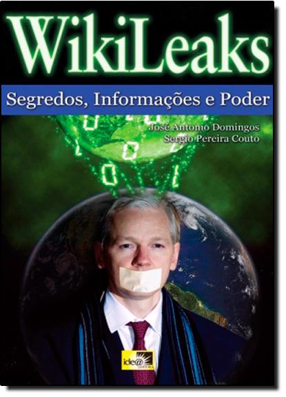 Wikileaks - Segredos, Informações e Poder, livro de Jose Antonio Domingos