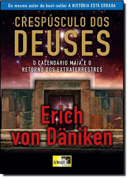Crepúsculo dos Deuses: o Calendário Maia e o Retorno dos Extraterrestres, livro de Erich Von Daniken