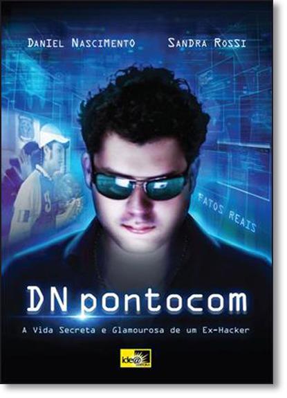 Dn Pontocom: A Vida Secreta e Glamourosa de um Ex-hacker, livro de Daniel Nascimento