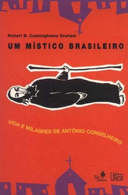 Um Místico Brasileiro - vida e milagres de Antônio Conselheiro, livro de Roberto B. Cunninghame Graham