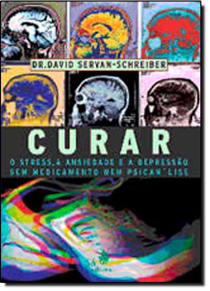 Curar: O Stress, a Ansiedade e a Depressão Sem Medicamento Nem Psicanálise, livro de David Servan-Schreiber