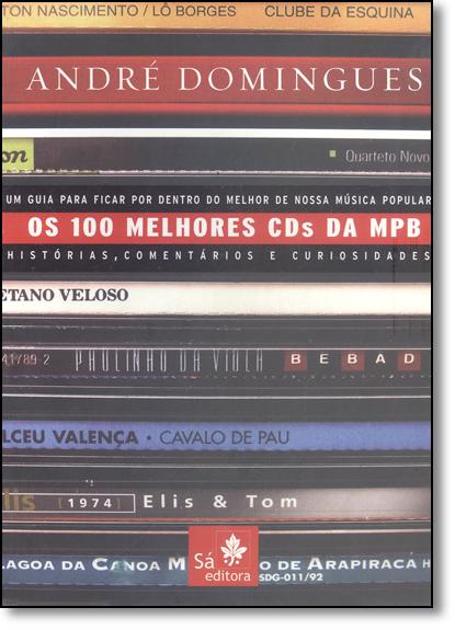 100 Melhores Cds da Mpb, Os: Um Guia Para Ficar por Dentro do Melhor de Nossa Música Popular, livro de André Domingues
