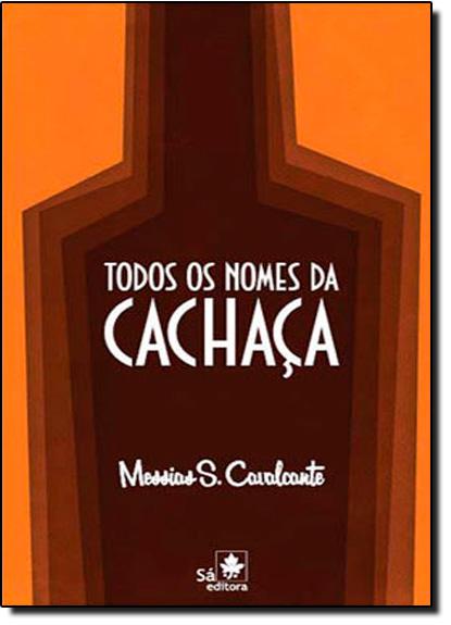 Todos os Nomes da Cachaça - Lista 8.000 Nomes e 2.000 Sinônimos de Cachaça Usados no Brasil, livro de Mestre S. Cavalcante