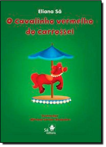 Cavalinho Vermelho do Carrossel, O, livro de Eliana Sa
