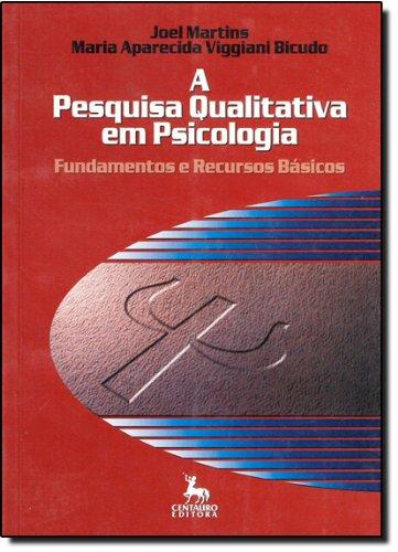 A Pesquisa Qualitativa em Psicologia. Fundamentos e Recursos Básicos, livro de Joel Martins