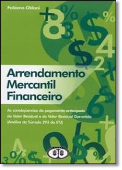 Arrendamento Mercantil Financeiro: As Consequências do Pagamento Antecipado do Valor Garantido - Análise da Súmula 293, livro de Fabiano Oldoni