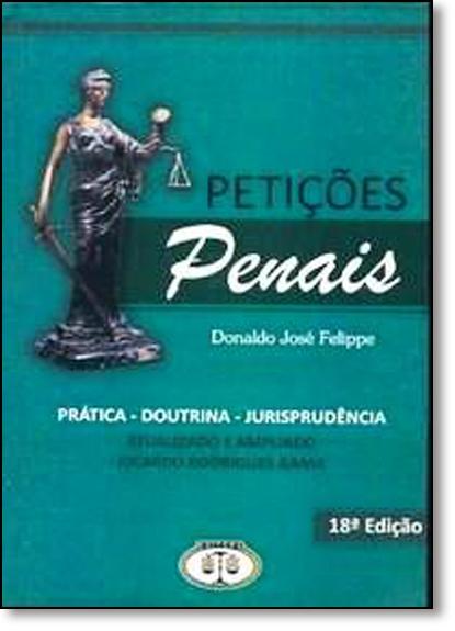 Petições Penais: Prática, Doutrina e Jurisprudência, livro de Donaldo José Felippe