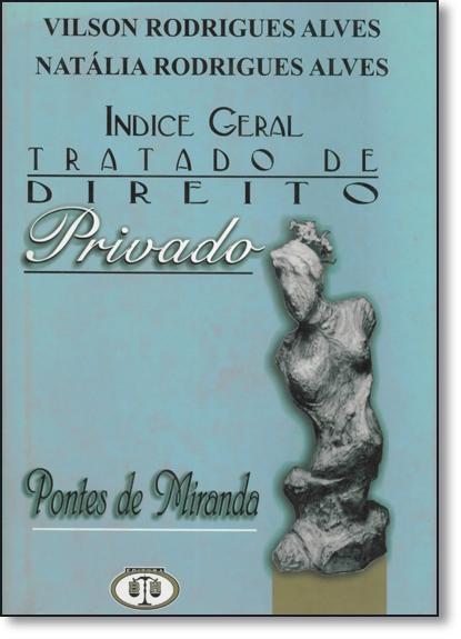 Tratado de Direito Privado de Pontes de Miranda: Parte Especial - Indice Geral, livro de Vilson Rodrigues Alves