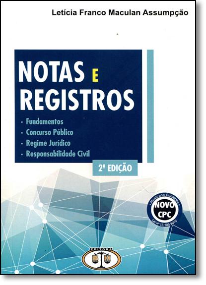Notas e Registros: Fundamentos, Concurso Público, Regime Jurídico e Responsabilidade Civil, livro de Letícia Franco Maculan Assumpção