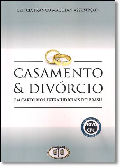 Casamento & Divórcio em Cartórios Extrajudiciais do Brasil, livro de Letícia Franco Maculan Assumpção