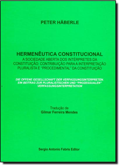 Hermenêutica Constitucional: A Sociedade Aberta dos Intérpretes da Constitui, livro de Peter Häberle