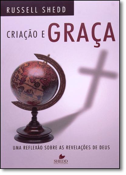 Criação e Graça: Reflexão Sobre as Revelações de Deus, Uma, livro de Russell Shedd