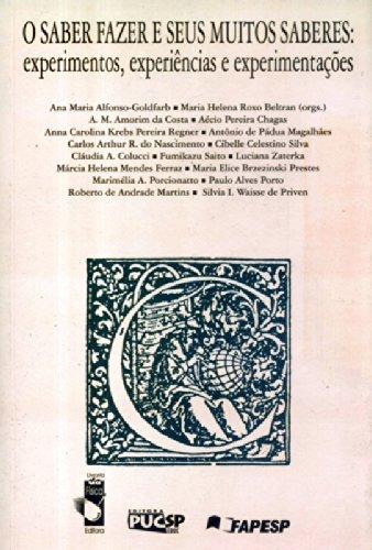 Saber Fazer e Seus Muitos Saberes, O: Experimentos, Experiências e Experimentações, livro de Ana Maria Alfonso-Goldfarb
