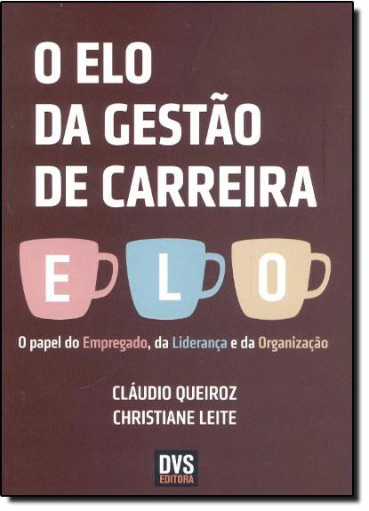 Elo da Gestão de Carreira, O, livro de Claudio Queiroz | Christiane Leite