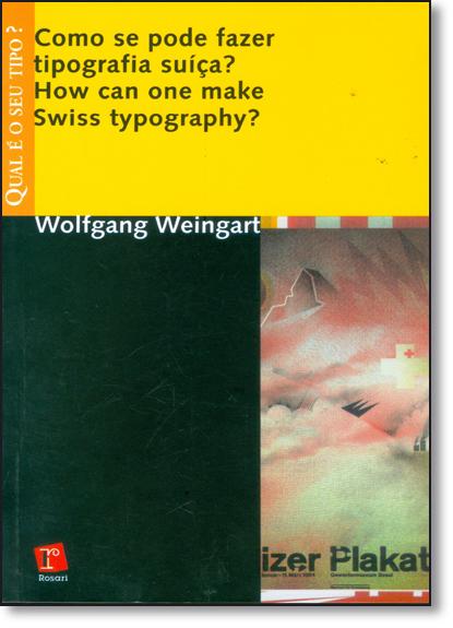 Como se Pode Fazer Tipografia Suíça?: How Can One Make Swiss Tipography? - Coleção Qual É o Seu Tipo?, livro de Wolfgang Weingart