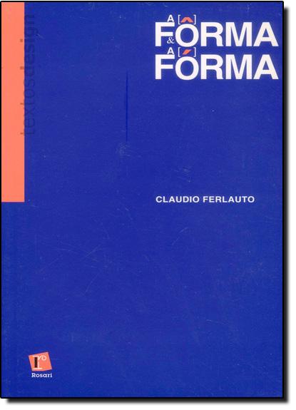 Forma e a Forma: as Palavras e as Imagens do Design, A, livro de Claudio Ferlauto