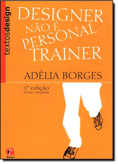 Designer Não É Personal Trainer, livro de Adélia Borges
