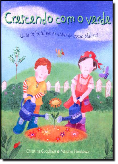 CRESCENDO COM O VERDE - GUIA INFANTIL - COL. INFANTO-JUVENIL, livro de GOODINGS