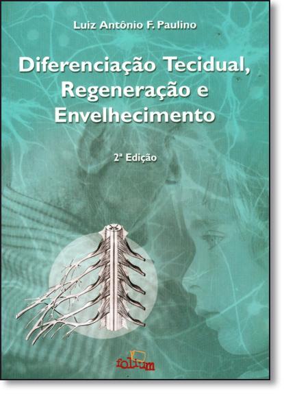 Diferenciação Tecidual, Regeneração e Evelhecimento, livro de Luiz Antônio F. Paulino