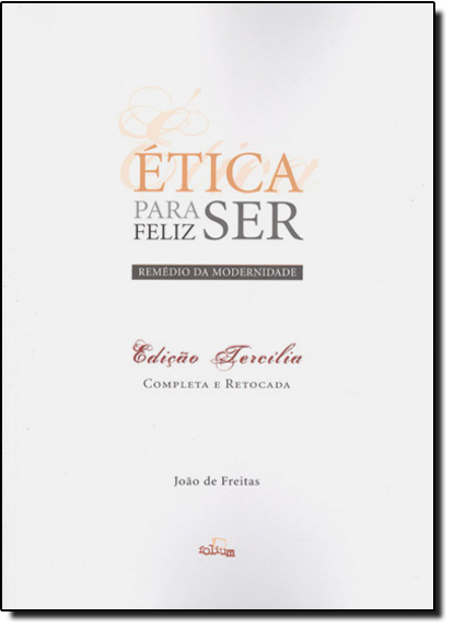 Ética Para Ser Feliz Remédio da Modernidade, livro de Dirce Nei Teixeira de Freitas