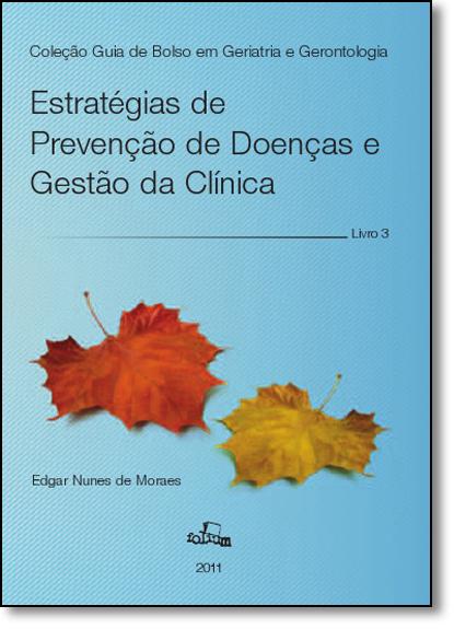 Estratégias de Prevenção de Doenças e Gestão da Clínica - Livro 3, livro de Edgar Nunes de Moraes