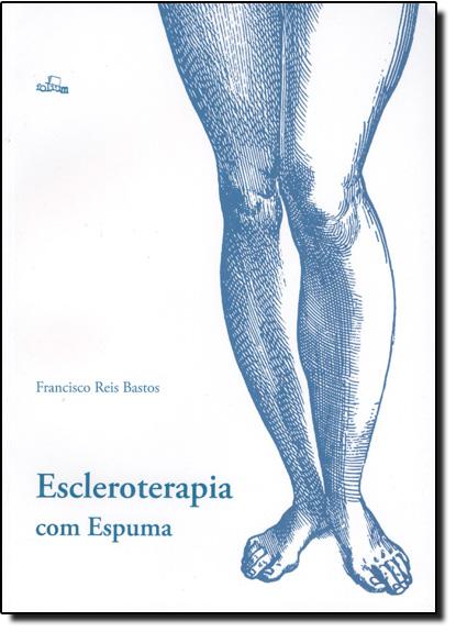 Escleroterapia com Espuma, livro de Francisco Reis Bastos