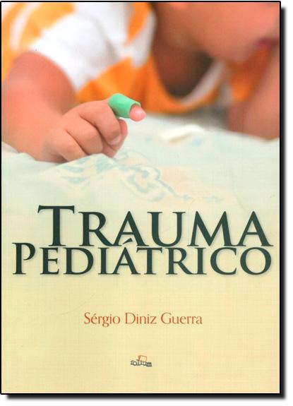 Trauma Pediátrico, livro de Sérgio Diniz Guerra