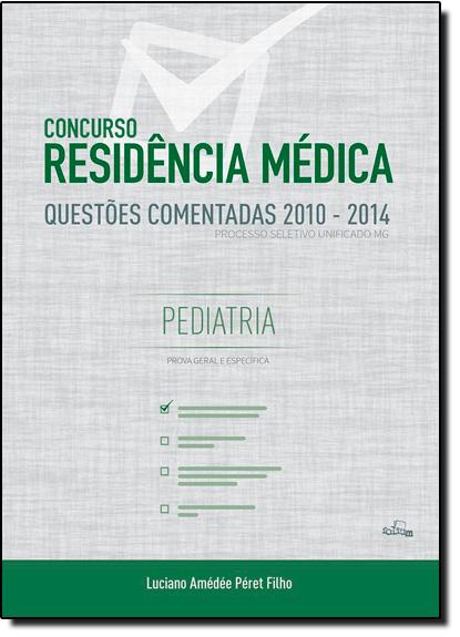 Concurso Residência Médica: Pediatria Questões Comentadas 2010-2014, livro de Luciano Amédée Péret Filho