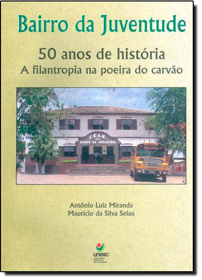Bairro da Juventude: 50 Anos de História a Filantropia na Poeira do Carvão, livro de Antônio Luiz Miranda