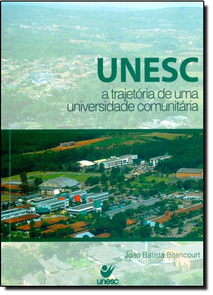 Unesc a Trajetória de uma Universidade Comunitária, livro de João Batista Bitencourt