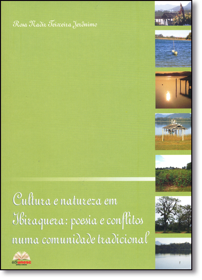 Cultura e Natureza em Ibiraquera: Poesia e Conflitos Numa Comunidade Tradicional, livro de Rosa Nadir Teixeira Jerônimo
