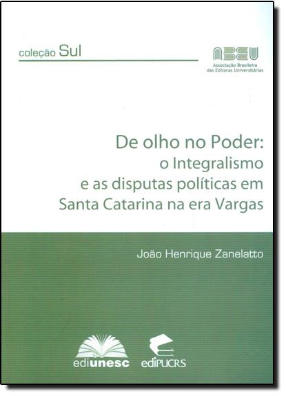 De Olho no Poder: O Integralismo e as Disputas Políticas em Santa Catarina na era Vargas, livro de João Henrique Zanelatto